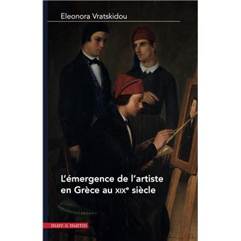 Le retour des arts, ou comment la Grèce moderne se forma des artistes, 1840-1890