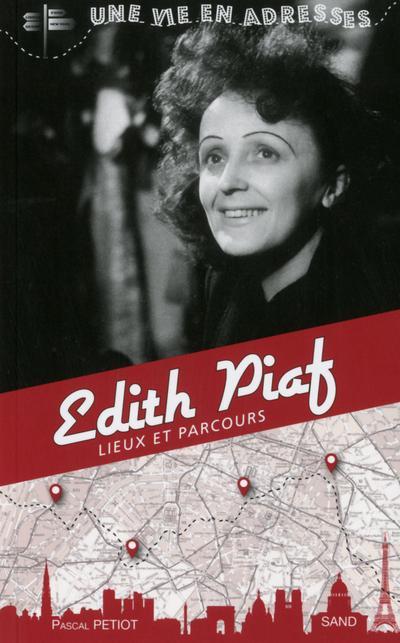 Edith Piaf une vie en adresses