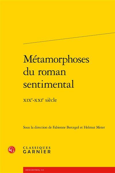 Métamorphoses du roman sentimental - xixe-xxie siècle