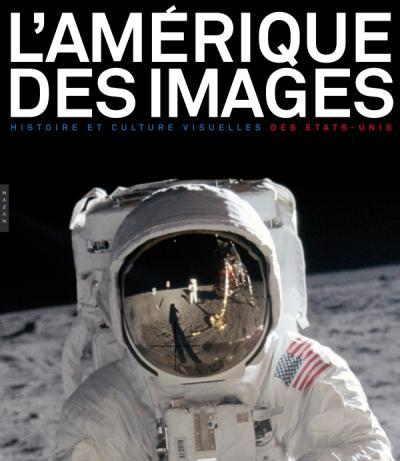 L'Amerique des images. Histoire et culture visuelle des Etats-Unis