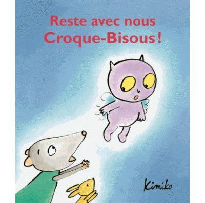 Reste avec nous, Croque-Bisous !