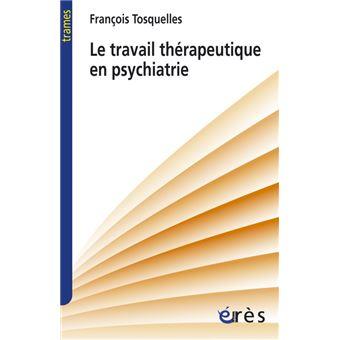 Travail therapeutique en psychiatrie (le)