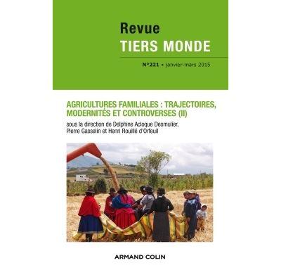 Revue Tiers Monde n° 221 (1/2015) Agricultures familiales : trajectoires, modernités et controverses
