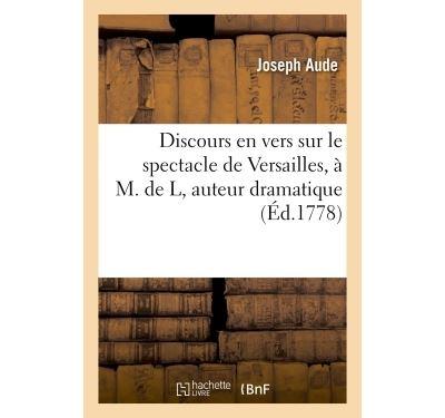 Discours en vers sur le spectacle de Versailles, à M. de L, auteur dramatique