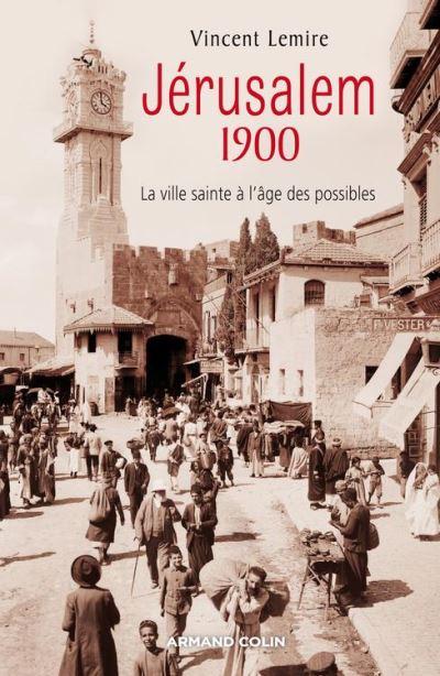 Jérusalem 1900 - La ville sainte à l'âge des possibles - 9782200286828 - 16,99 €