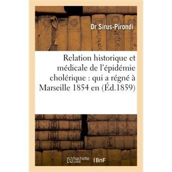 Relation historique et médicale de l'épidémie cholérique : qui a régné à Marseille en 1854