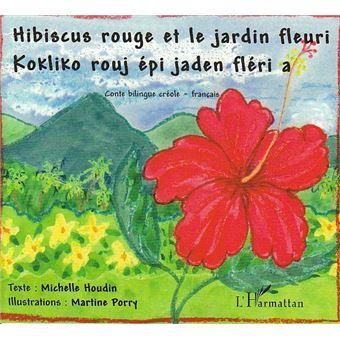 Hibiscus rouge et le jardin fleuri Edition bilingue français-créole ...