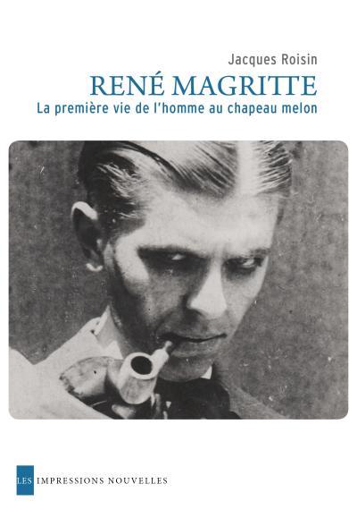 Rene magritte. premiere vie de l'homme au chapeau melon