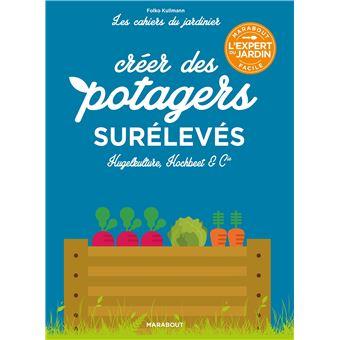 Les cahiers du jardinier : Créer des potagers surélevés