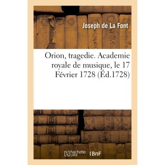 Orion, tragedie. Academie royale de musique, le 17 Février 1728