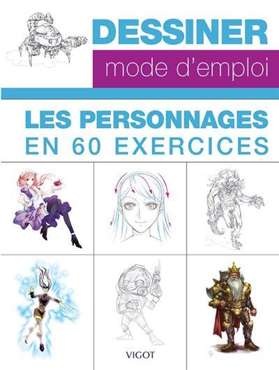 Dessiner mode d'emploi : les personnages en 60 exercices