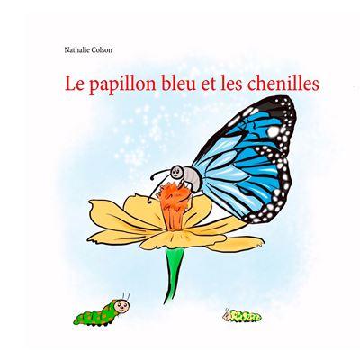 Le papillon bleu et les chenilles
