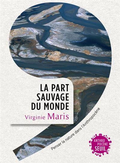 La part sauvage du monde - Penser la nature dans l'Anthropocène - 9782021332551 - 13,99 €