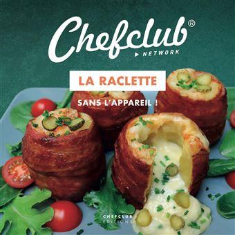 Chefclub La Raclette Sans L Appareil