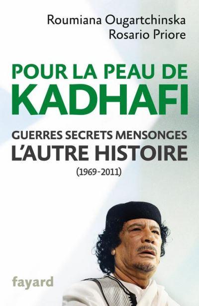 Pour la peau de Kadhafi - Guerres, secrets, mensonges - L'autre histoire (1969-2011) - 9782213679808 - 15,99 €