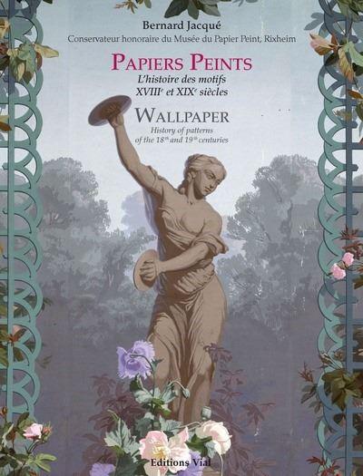 Papiers peints l'histoire des motifs, XVIIIe et XIXe siècles