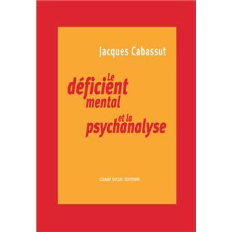 le deficient mental et la psychanalyse comprendre le handicap psychique