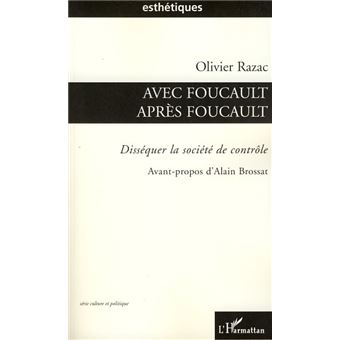 Avec Foucault, après Foucault. Disséquer la société de contrôle - Olivier Razac