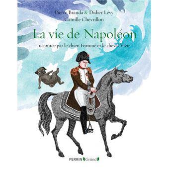 La vie de Napoléon - racontée par le chien Fortuné et le cheval Vizir