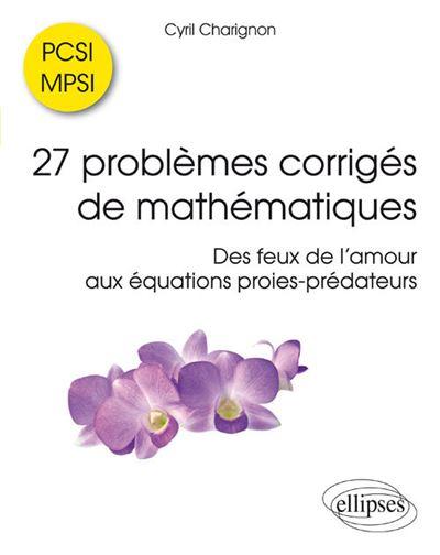 27 problèmes corrigés de mathématiques PCSI-MPSI