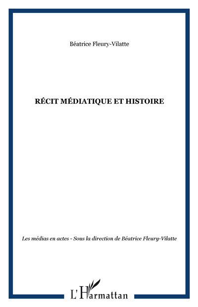 Récit médiatique et histoire
