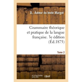 Grammaire théorique et pratique de la langue française. 3e édition