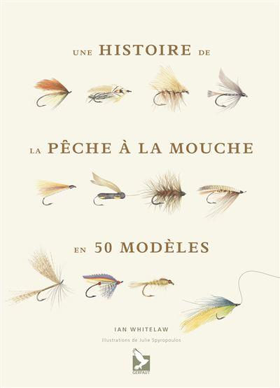 Une histoire de la pêche à la mouche en 50 modèles