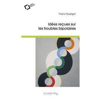 Idées reçues sur les troubles bipolaires - broché - Thierry Haustgen - Achat Livre ou ebook | fnac