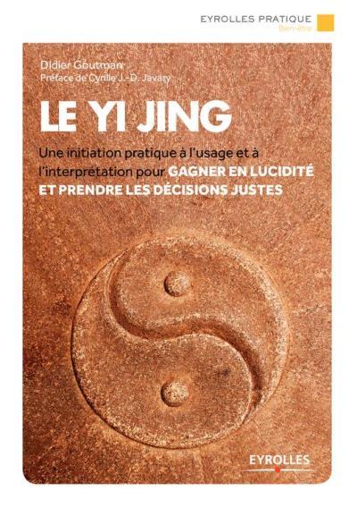 Le Yi Jing - Une initiation pratique à l'usage et à l'interprétation pour gagner en lucidité et prendre les décisions justes - 9782212146202 - 6,99 €