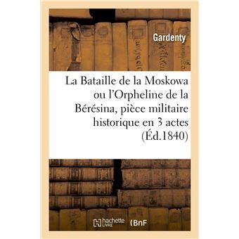 La Bataille de la Moskowa ou l'Orpheline de la Bérésina, pièce militaire historique en 3 actes