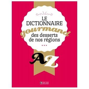 Dictionnaire gourmand des desserts de nos régions