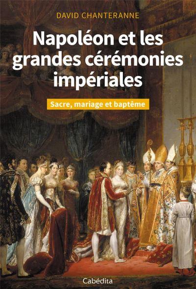 Napoléon et les grandes cérémonies impériales