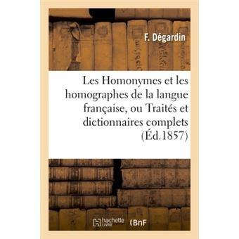 Les Homonymes et les homographes de la langue française, ou Traités et dictionnaires complets