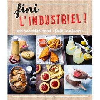 """Fini l'industriel ! 100 recettes tout """"fait maison"""" Le livre du tout fait maison - relié ..."""