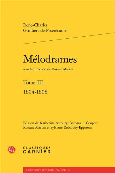 Mélodrames. tome iii - 1804-1808