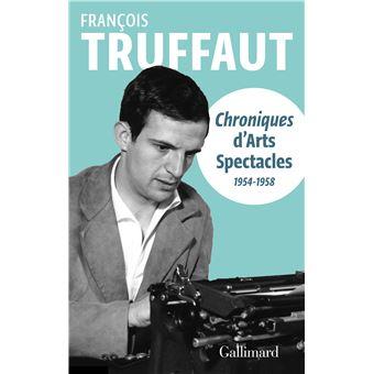 Chroniques d\'«Arts-Spectacles» (1954-1958) - broché - François ...