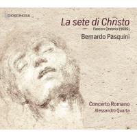 Pasquini: La Sete Di Christo - Passionsoratorium