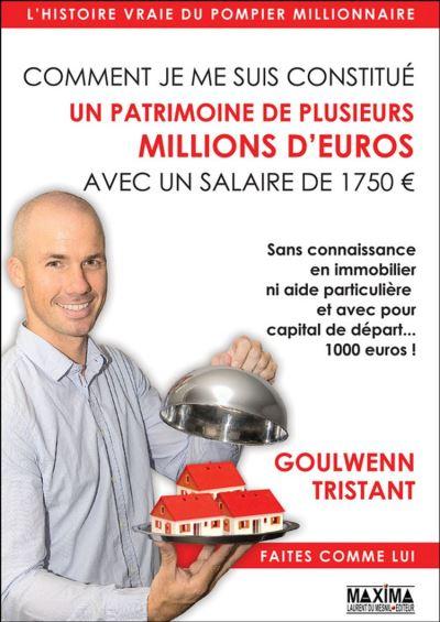 Comment je me suis constitué un patrimoine de plusieurs millions d'euros avec un salaire de 1750 euros - Sans connaissance en immobilier ni aide particulière et avec pour capital de départ... 1000 euros ! - 9782818805800 - 14,99 €