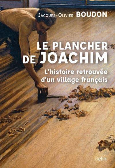 Le plancher de Joachim. L'histoire retrouvée d'un village français - 9782410006049 - 15,99 €