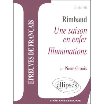 Etude Sur Rimbaud Les Illuminations Et Une Saison En Enfer