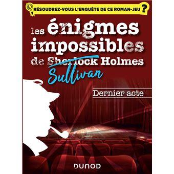 Les enquêtes impossibles de Sullivan Holmes - Le dernier acte