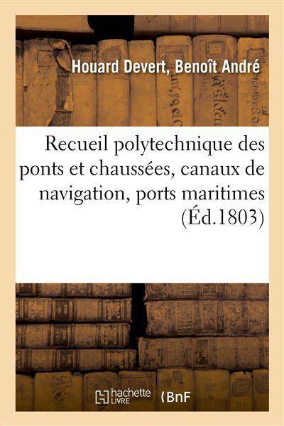 Recueil polytechnique des ponts et chaussées, canaux de navigation, ports maritimes, dessèchement