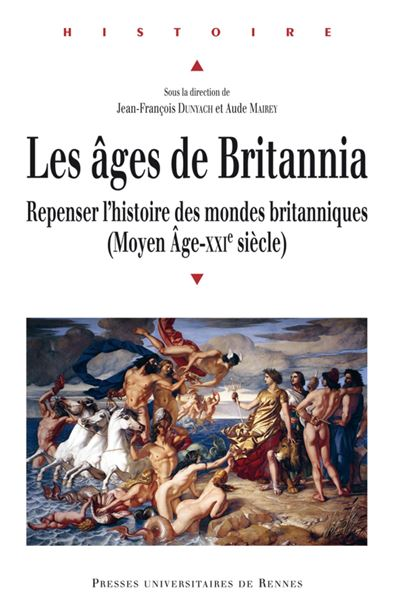 Les âges de Britannia repenser l'histoire des mondes britanniques, Moyen âge-XXIe siècle