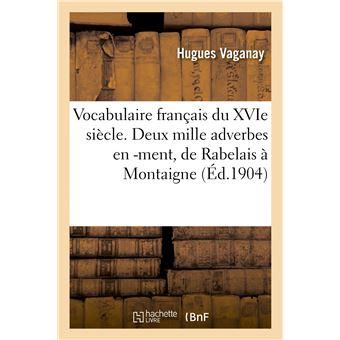 Vocabulaire français du XVIe siècle. Deux mille adverbes en -ment, de Rabelais à Montaigne