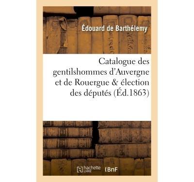 Catalogue des gentilshommes d'Auvergne et de Rouergue & élection des députés