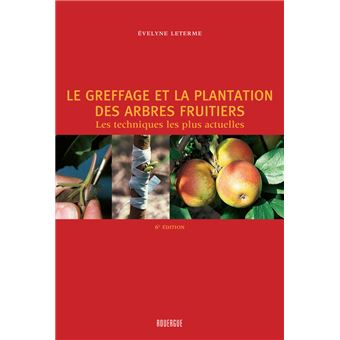 Le greffage et la plantation des arbres fruitiers (4ed)