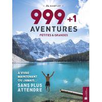 999 + 1 aventures petites & grandes à vivre maintenant ou jamais... sans plus attendre