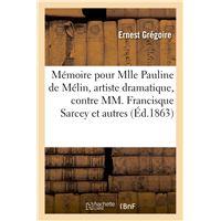 Mémoire pour Mlle Pauline de Mélin, artiste dramatique, contre MM. Francisque Sarcey et autres