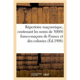 Répertoire maçonnique, contenant les noms de 30000 francs-maçons de France et des colonies
