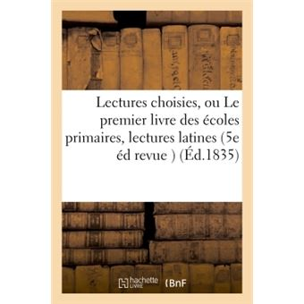 Lectures choisies, ou Le premier livre des écoles primaires, lectures latines 5e édition revue